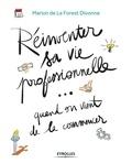 Marion de La Forest Divonne - Réinventer sa vie professionelle... quand on vient de la commencer - Guide pratique par et pour la génération Y.