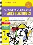 Marion Démoulin et Thomas Tessier - 76 fiches pour enseigner les arts plastiques Cycle 1.