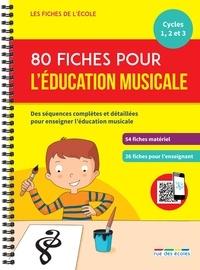 Marion Démoulin et Séverine Henno - 80 fiches pour l'éducation musicale - Cycles 1, 2 et 3.