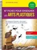 Marion Démoulin et Thomas Tessier - 87 fiches pour enseigner les arts plastiques Cycles 2 et 3.