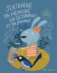 Marion Démoulin et Irina De Assunçao - J'entraîne ma mémoire en dessinant et en jouant.