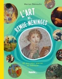 Marion Démoulin - L'art des remue-méninges - 30 jeux pour exercer sa mémoire.