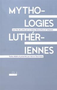 Marion Deschamp - Mythologies luthériennes - Les Vies de Luther par lui-même, Melanchthon et Taillepied.