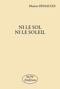 Ebooks téléchargeables gratuitement au format pdf Ni le sol ni le soleil in French RTF PDF 9791090590793 par Marion Dessaules