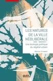 Marion Ernwein - Les natures de la ville néolibérale - Une écologie politique du végétal urbain.