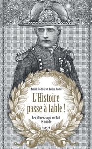 Marion F. Godfroy-Tayart de Borms et Xavier Dectot - L'histoire passe à table ! - Les 50 repas qui ont fait le monde.