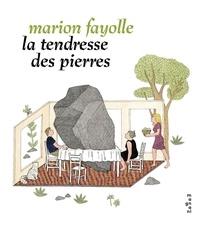 Marion Fayolle - La tendresse des pierres.