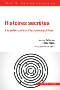 Marion Feldman et Katy Hazan - Histoires secrètes - Les enfants juifs et l'Assistance publique.