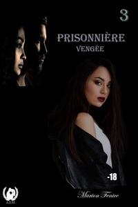 Marion Fénice - Prisonnière - Tome 3 - Vengée.