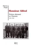 Marion Fiegel - Monsieur Alfred - Policier allemand en Charente (1941-1945).