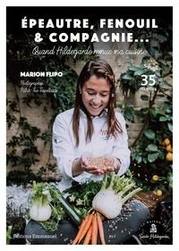 Epeautre, fenouil & compagnie... - Quand Hildegarde remue ma cuisine. 35 recettes.pdf