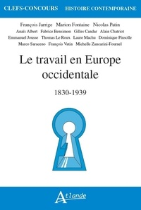 Marion Fontaine et François Jarrige - Le travail en Europe occidentale - 1830-1939.