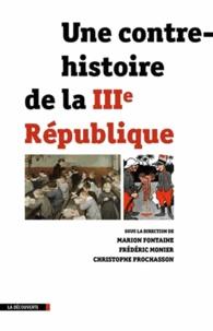 Marion Fontaine et Frédéric Monier - Une contre-histoire de la IIIe République.