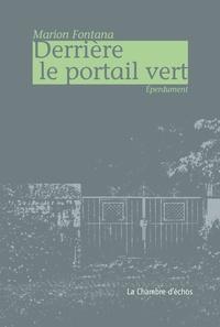 Marion Fontana - Derrière le portail vert.
