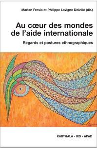 Marion Fresia et Philippe Lavigne Delville - Au coeur des mondes de l'aide internationale - Regards et postures ethnographiques.