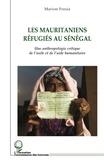 Marion Fresia - Les Mauritaniens réfugiés au Sénégal - Une anthropologie critique de l'asile et de l'aide humanitaire.