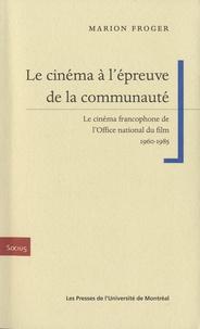 Marion Froger - Le cinéma à l'épreuve de la communauté - Le cinéma francophone de l'Office national du film 1960-1985.