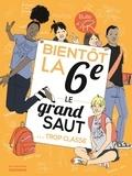 Marion Gillot et Sophie Bouxom - Bientôt la 6e, le grand saut... trop classe.