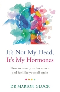 Marion Gluck - It's Not My Head, It's My Hormones - How to tame your hormones and feel like yourself again.