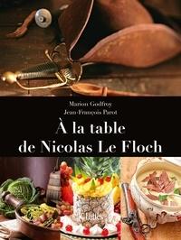 Marion Godfroy et Jean-François Parot - À la table de Nicolas le Floch.