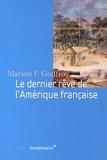 Marion Godfroy - Le dernier rêve de l'Amérique française.