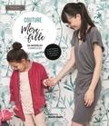 Marion Grandamme et Estelle Zanatta - Couture mère-fille - 20 modèles complices.