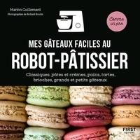 Marion Guillemard - Mes gâteaux faciles au robot-pâtissier - Classiques, pâtes et crèmes, pains, tartes, brioches, grands et peits gâteaux.