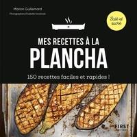 Marion Guillemard - Mes recettes à la plancha - 150 recettes faciles et rapides !.