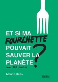 Marion Haas - Et si ma fourchette pouvait sauver la planète ? - Le guide de l'alimentation responsable.