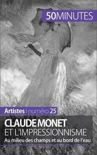 Marion Hallet et  50 minutes - Claude Monet et l'impressionnisme - Au milieu des champs et au bord de l'eau.