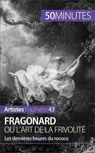 Marion Hallet et  50 minutes - Fragonard ou l'art de la frivolité - Les dernières heures du rococo.
