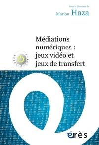 Marion Haza - Médiations numériques : jeux video et jeux de transfert.