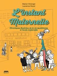 Marion Hirsinger et Laurence Houot - L'instant maternelle - Chroniques illustrées de la vie quotidienne à l'école maternelle.