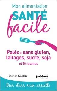 Marion Kaplan - Paléo : sans gluten, laitages, sucre, soja et 50 recettes.