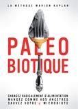 Marion Kaplan - Paléobiotique - Changez radicalement d'alimentation. Mangez comme vos ancêtres.