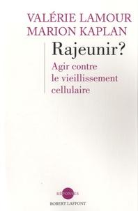Marion Kaplan et Valérie Lamour - Rajeunir ? - Agir contre le vieillissement cellulaire.