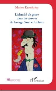 Marion Krauthaker - L'identité de genre dans les oeuvres de George Sand et Colette.