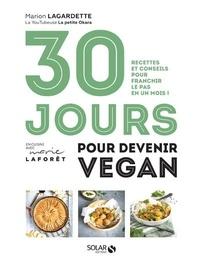 Marion Lagardette et Lisa Mayer - 30 jours pour devenir vegan - Recettes et conseils pour franchir le pas en un mois !.