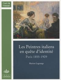 Marion Lagrange - Les Peintres italiens en quête d'identité - Paris 1855-1909.
