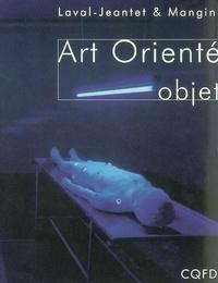 Marion Laval-Jeantet et Stéphane Mangin - Art Orienté Objet  1991-2001.