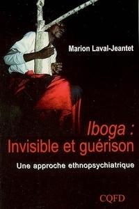 Marion Laval-Jeantet - Iboga, invisible et guérison - Une approche ethnopsychiatrique.