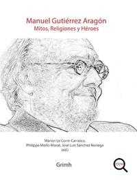 Marion Le Corre-Carrasco et Philippe Merlo-Morat - Manuel Gutiérrez Aragon - Mitos, religiones y héroes.