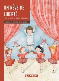 Marion Le Hir de Fallois et Solenn Larnicol - Un rêve de liberté - 1965, le droit du travail des femmes.