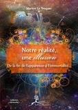 Marion Le Troquer - Notre réalité, une illusion - De la fin de l'apparence à l'immortalité....