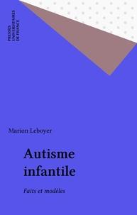 Marion Leboyer - Autisme infantile - Faits et modèles.