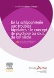 Marion Leboyer - De la schizophrénie aux troubles bipolaires : le concept de psychose au seuil du XXIe siècle.