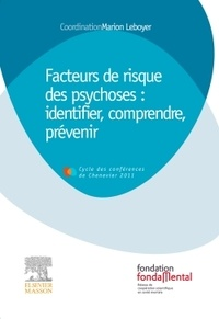 Marion Leboyer - Facteurs de risque des psychoses : identifier, comprendre, prévenir - Conférences 2011.