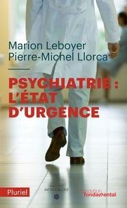 Marion Leboyer et Pierre-Michel Llorca - Psychiatrie : l'état d'urgence.