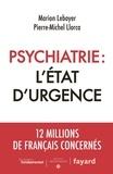 Marion Leboyer et Pierre-Michel Llorca - Psychiatrie - L'état d'urgence.