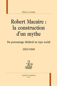 Marion Lemaire - Robert Macaire : la construction d'un mythe - Du personnage théâtral au type social (1823-1848).